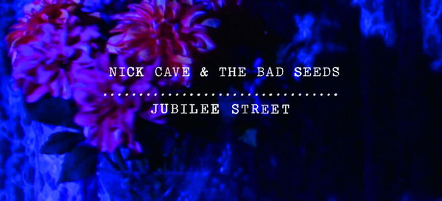 Nick Cave and the Bad Seeds - Jubilee Street