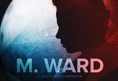 "M. Ward disponibiliza mais um single de ""A Wasteland Companion""; ouça aqui ""Primitive Girl"""