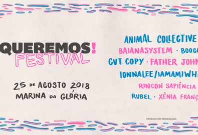 Queremos! Festival: Animal Collective + Father John Misty + Boogarins + BaianaSystem + Cut Copy + outros