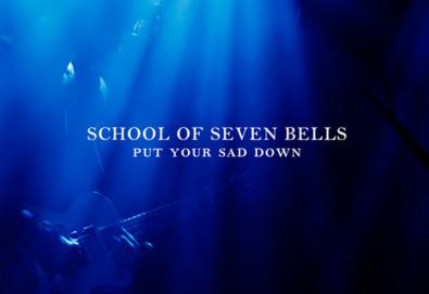 School of Seven Bells - Put Your Sad Down